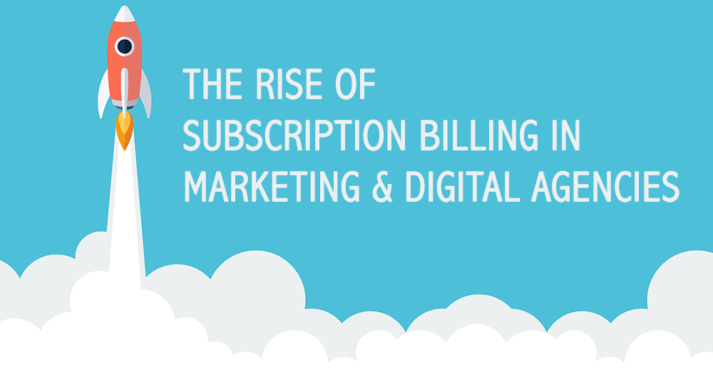 The Rise Of Subscription Billing In Marketing & Digital Agencies