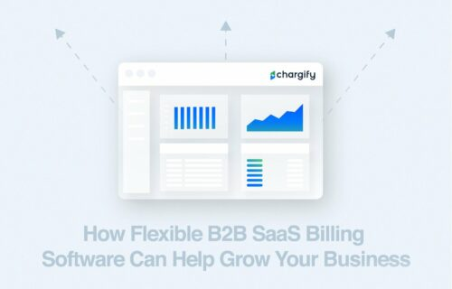 How Flexible B2B SaaS Billing Software Can Help Grow Your Business